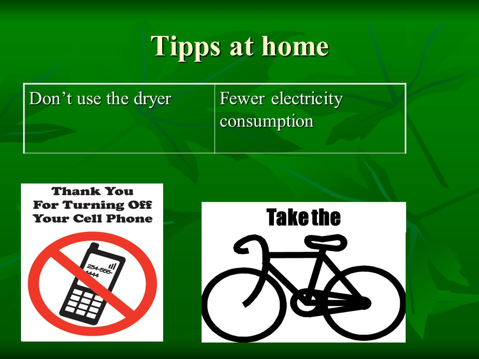 Tipps at home Don't use the dryer Fewer electricity consumption Take the