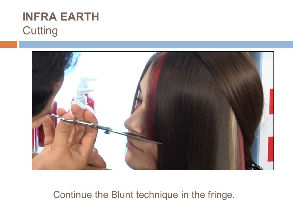 INFRA EARTH Cutting Continue the Blunt technique in the fringe.