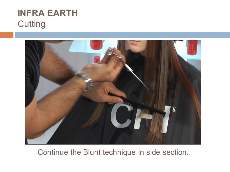 Continue the Blunt technique in side section. INFRA EARTH Cutting