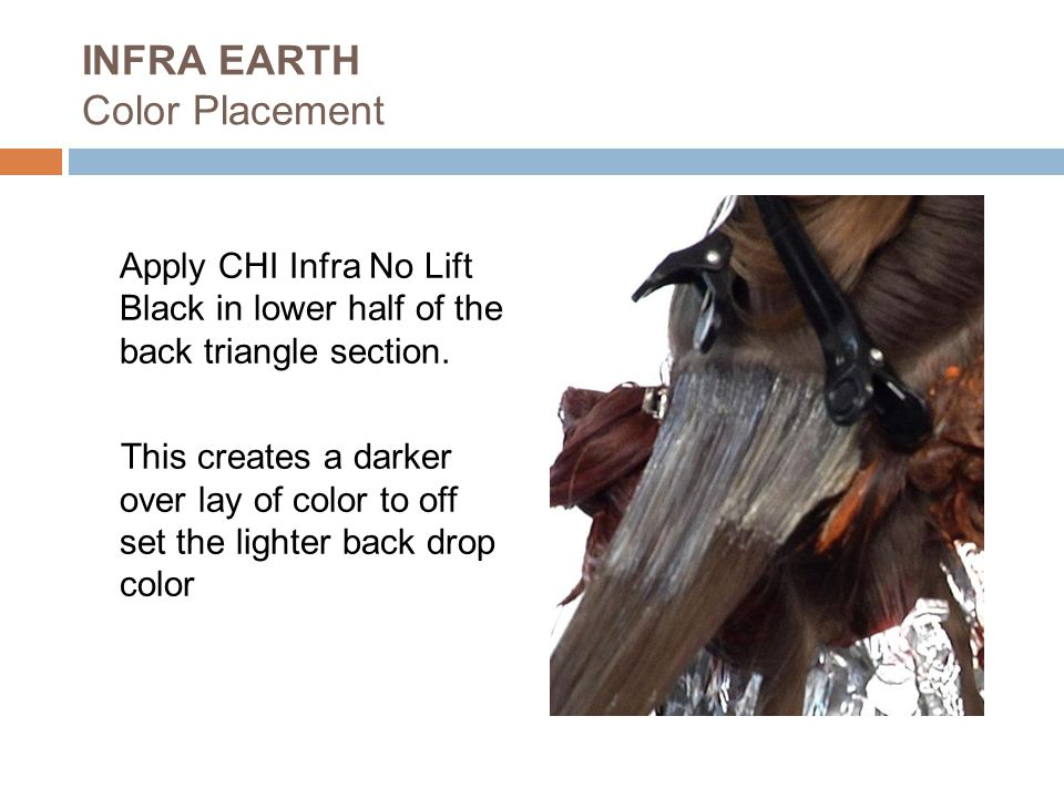 INFRA EARTH Color Placement Apply CHI Infra No Lift Black in lower half of the back triangle section.