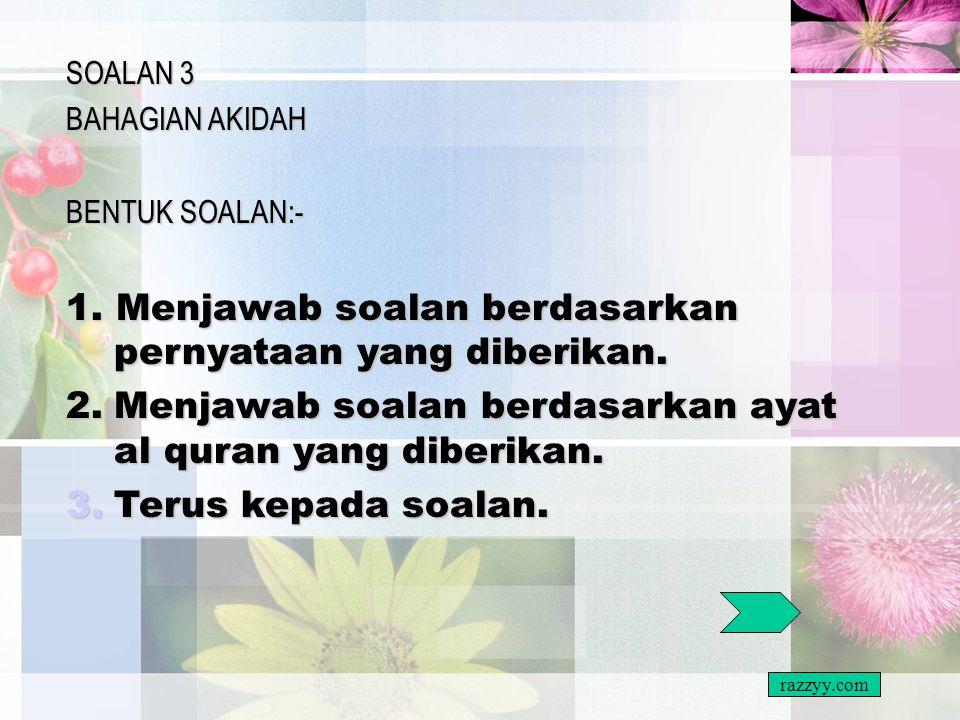 Format Soalan 3, 4, 5 & 6 (Jawab semua soalan)  3 (a) (b) Soalan akidah  (c) Menyusun ayat hafazan (tulis nombor sahaja).  4 (a) (b) (c) Soalan Iba