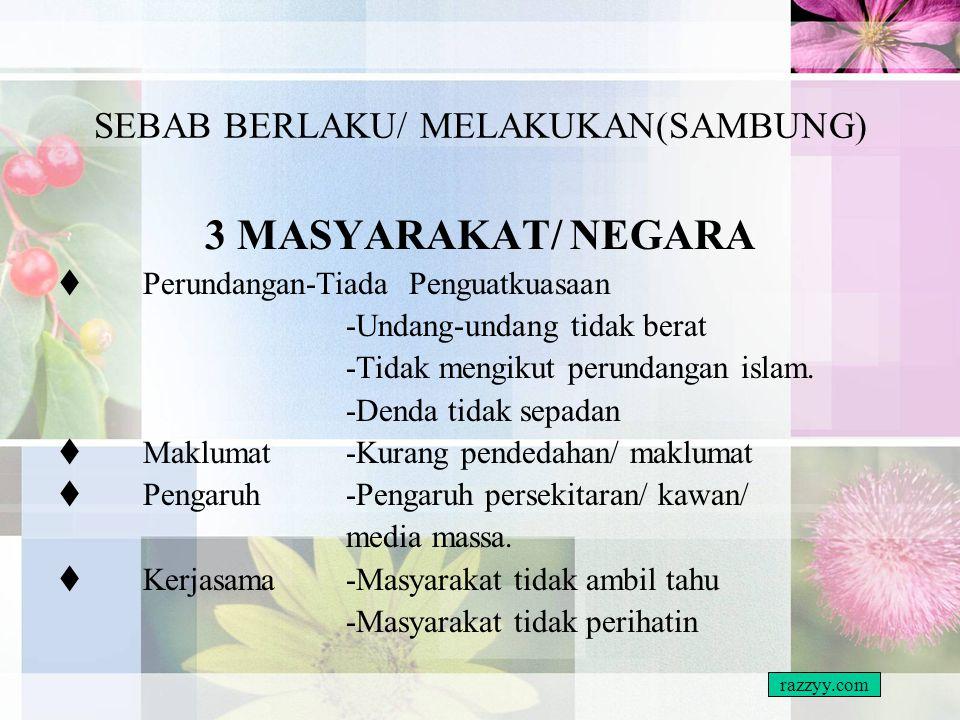 SEBAB BERLAKU/ MELAKUKAN(SAMBUNG( 2. KELUARGA #Pendidikan-Pendidikan agama tidak sempurna. #Perhatian-Kurang perhatian -Kurang kasih sayang -Kawalan t