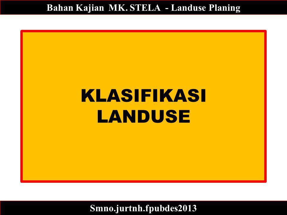 KLASIFIKASI LANDUSE Bahan Kajian MK. STELA - Landuse Planing Smno.jurtnh.fpubdes2013