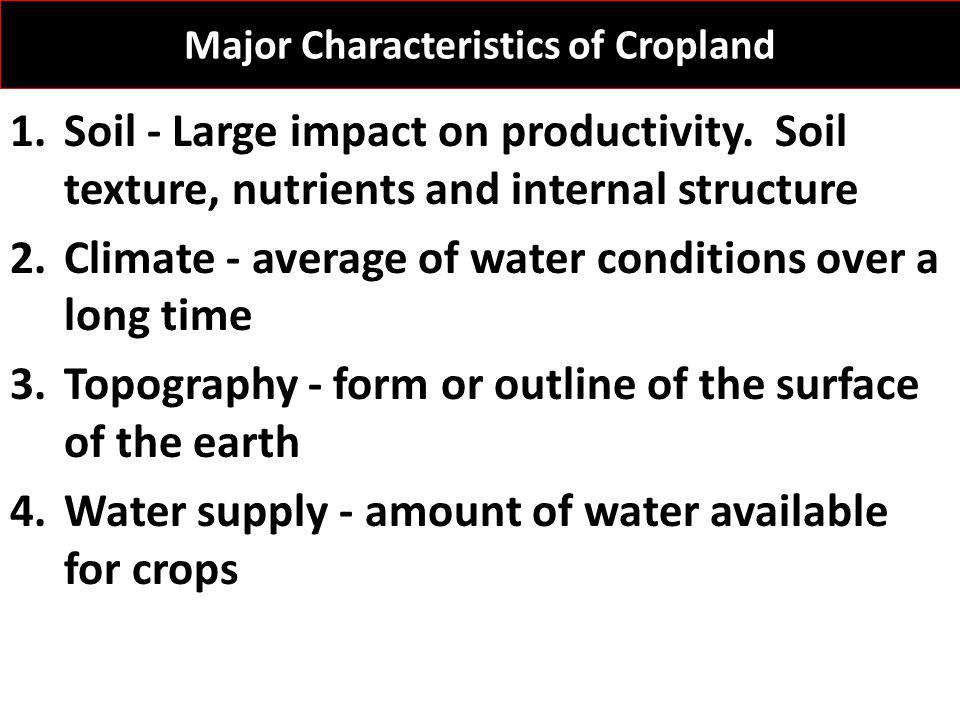 Major Characteristics of Cropland 1.Soil - Large impact on productivity.