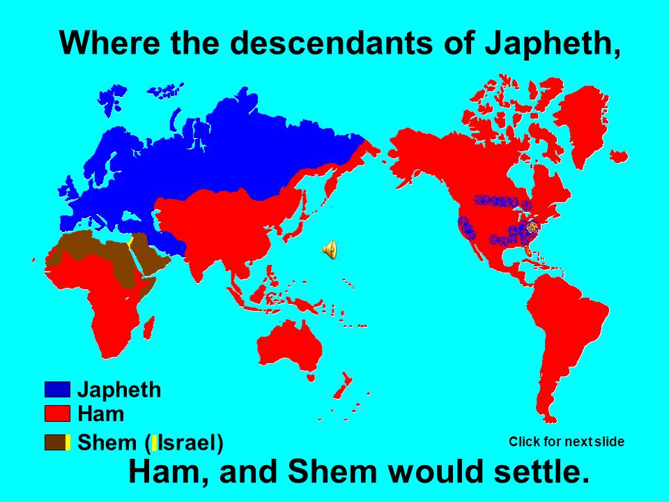 Japheth Genesis 9:27 Noah blessed Japheth. Click for next slide Canaan would serve Japheth.