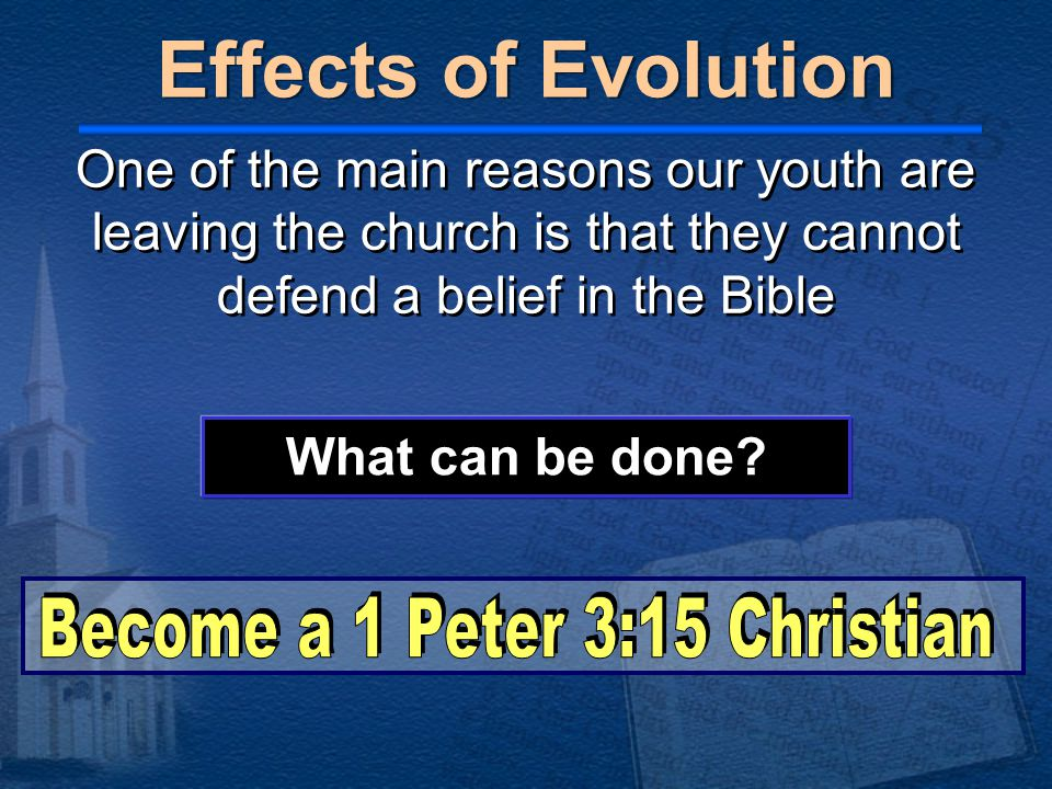 Effects of Evolution One of the main reasons our youth are leaving the church is that they cannot defend a belief in the Bible What can be done