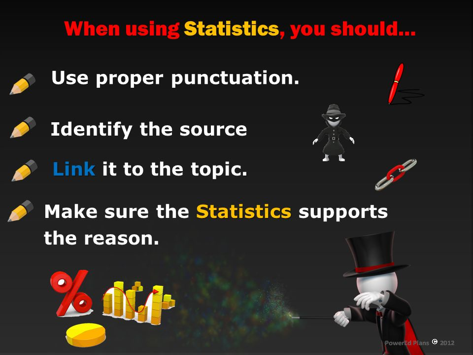 When using Statistics, you should… Use proper punctuation.