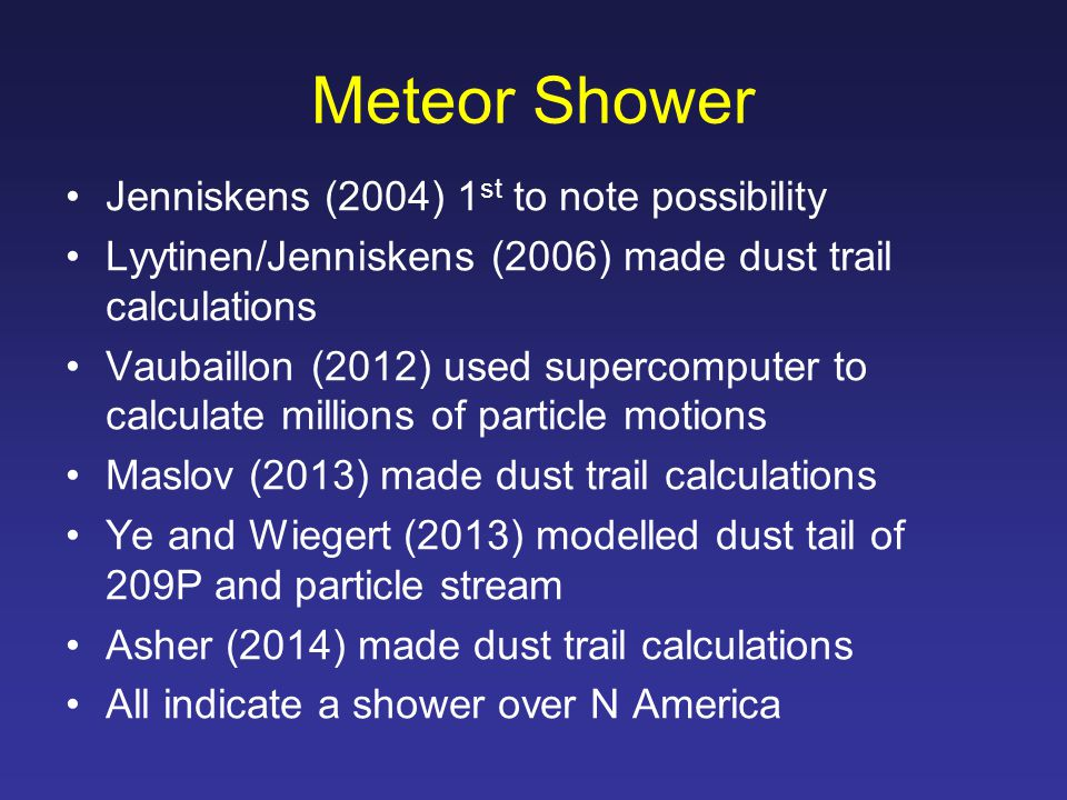 Meteor Shower Jenniskens (2004) 1 st to note possibility Lyytinen/Jenniskens (2006) made dust trail calculations Vaubaillon (2012) used supercomputer