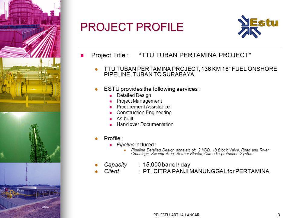"PT. ESTU ARTHA LANCAR13 PROJECT PROFILE Project Title : ""TTU TUBAN PERTAMINA PROJECT"" Project Title : ""TTU TUBAN PERTAMINA PROJECT"" TTU TUBAN PERTAMIN"