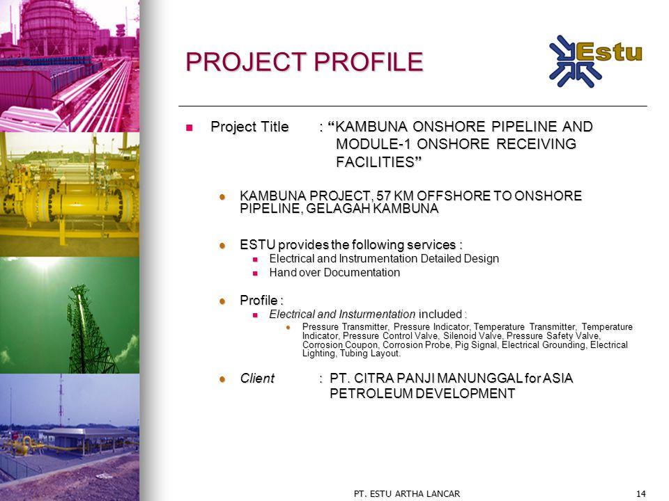 "PT. ESTU ARTHA LANCAR14 PROJECT PROFILE Project Title: ""KAMBUNA ONSHORE PIPELINE AND Project Title: ""KAMBUNA ONSHORE PIPELINE AND MODULE-1 ONSHORE REC"