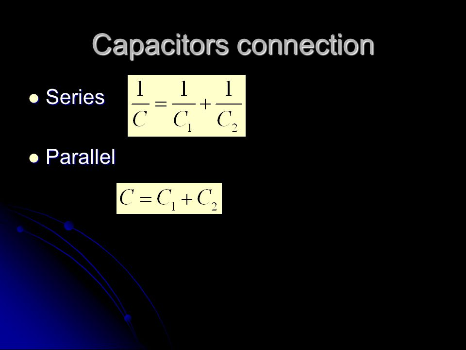 Capacitors connection Series Series Parallel Parallel