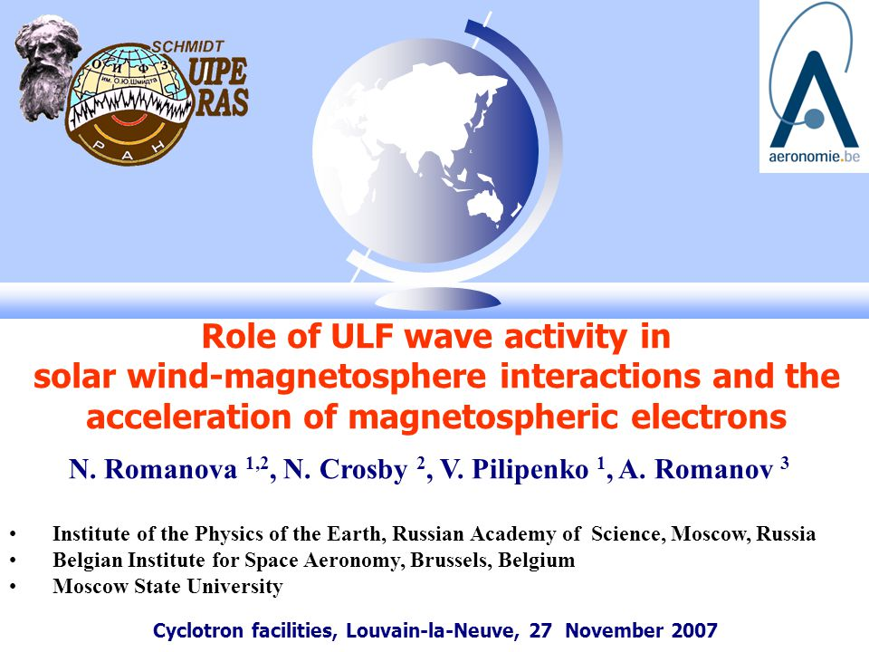 Cyclotron facilities, Louvain-la-Neuve, 27 November 2007 Role of ULF wave activity in solar wind-magnetosphere interactions and the acceleration of magnetospheric electrons N.
