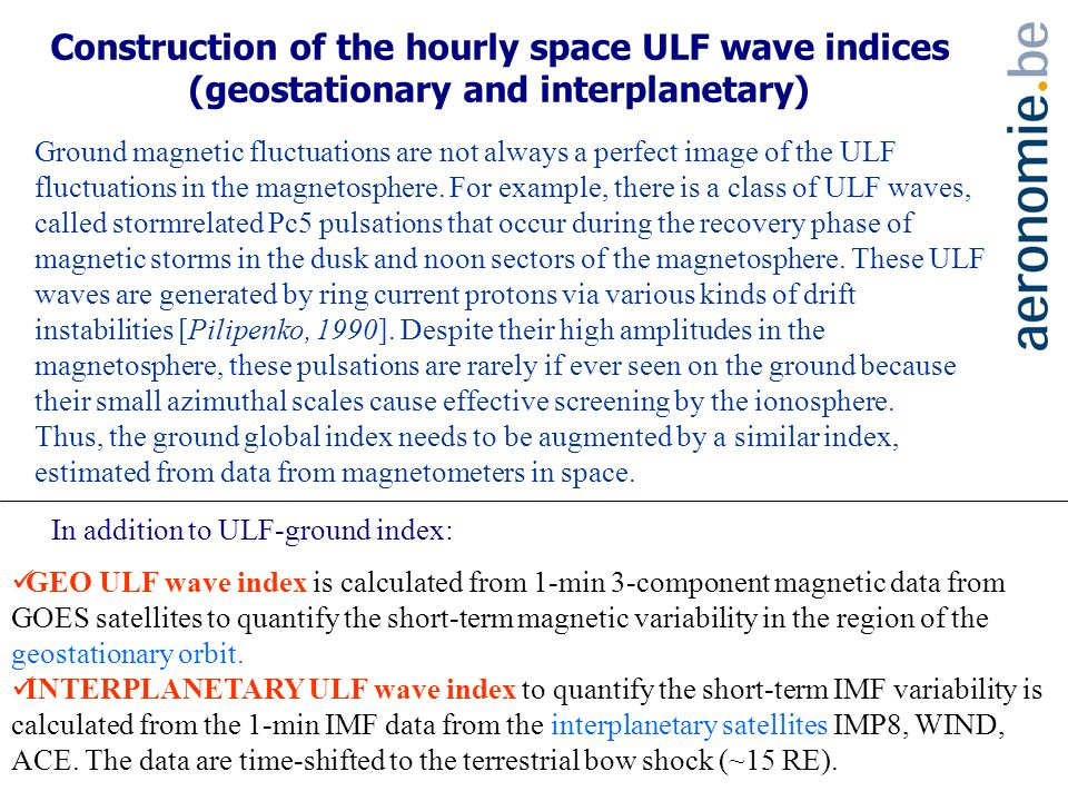 Construction of the hourly space ULF wave indices (geostationary and interplanetary) Ground magnetic fluctuations are not always a perfect image of the ULF fluctuations in the magnetosphere.