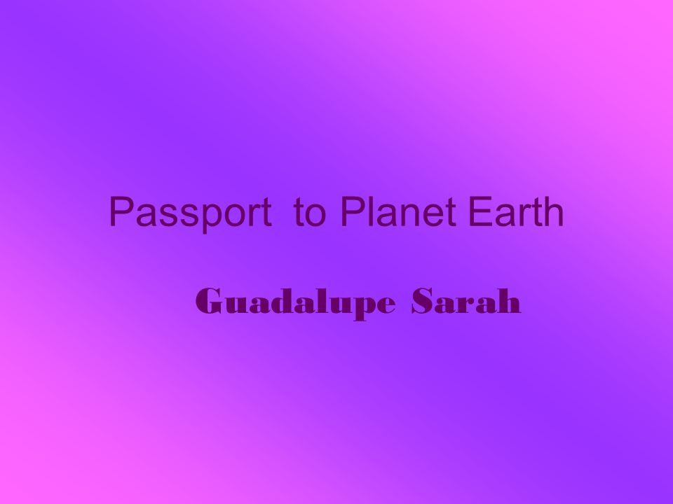 Passport to Planet Earth Guadalupe Sarah