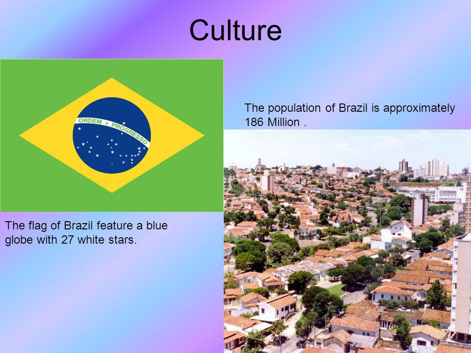 Culture The flag of Brazil feature a blue globe with 27 white stars.