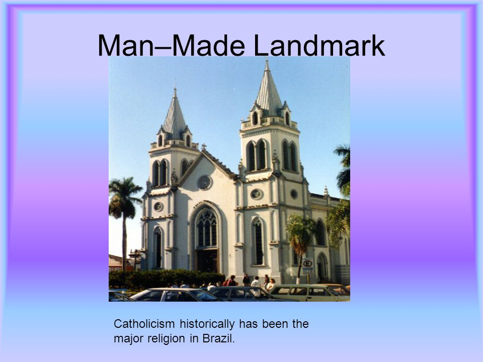 Man–Made Landmark Catholicism historically has been the major religion in Brazil.