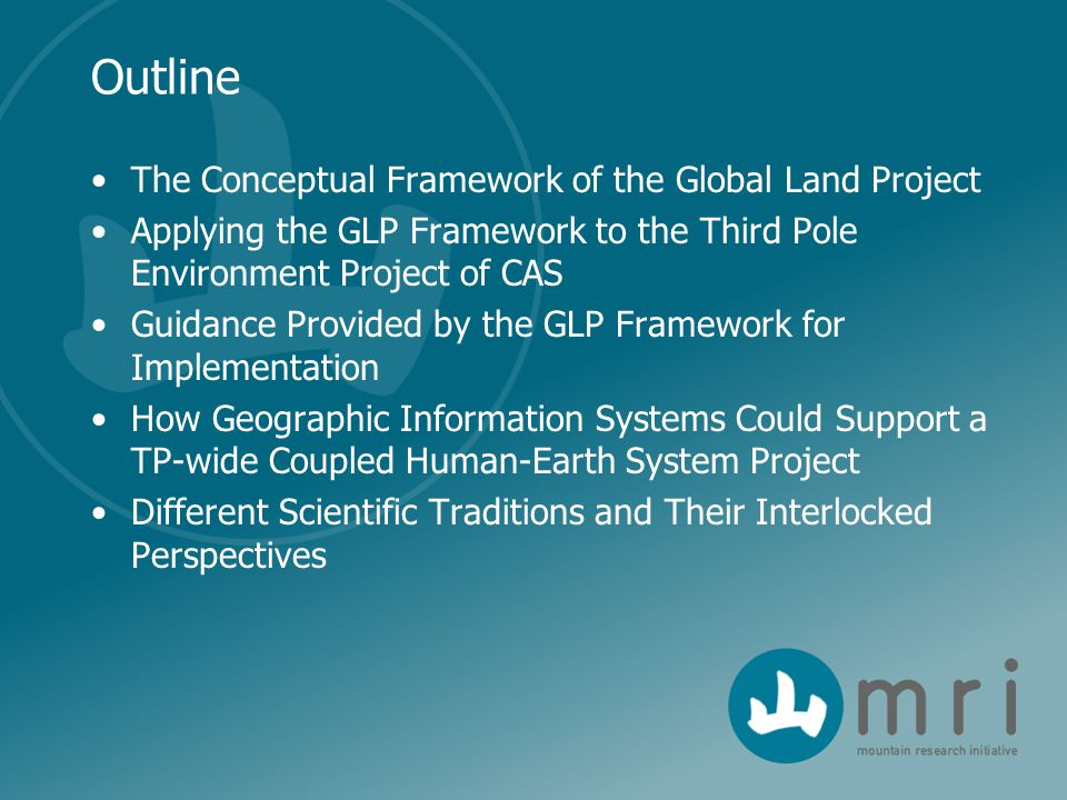 Outline The Conceptual Framework of the Global Land Project Applying the GLP Framework to the Third Pole Environment Project of CAS Guidance Provided