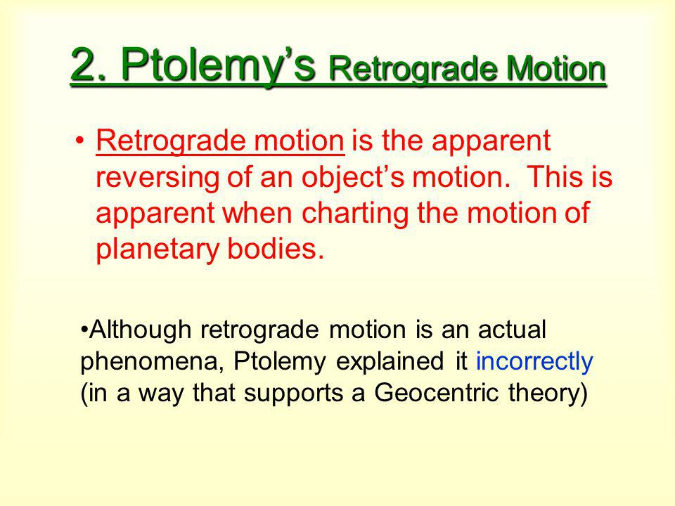 2.Ptolemy's Retrograde Motion Retrograde motion is the apparent reversing of an object's motion.