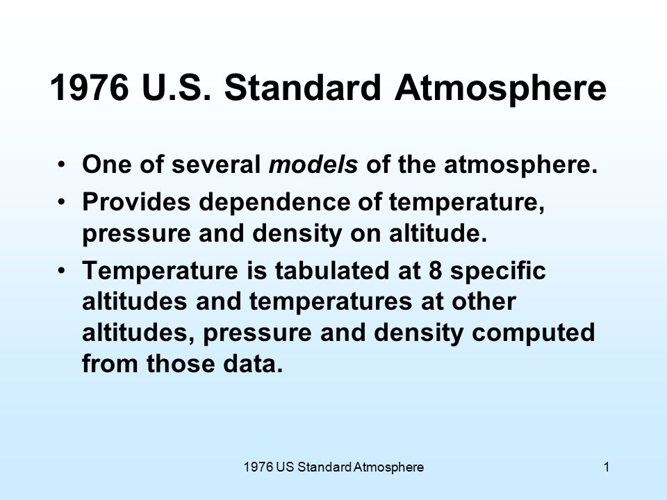 1976 US Standard Atmosphere1 1976 U.S. Standard Atmosphere One of several models of the atmosphere.
