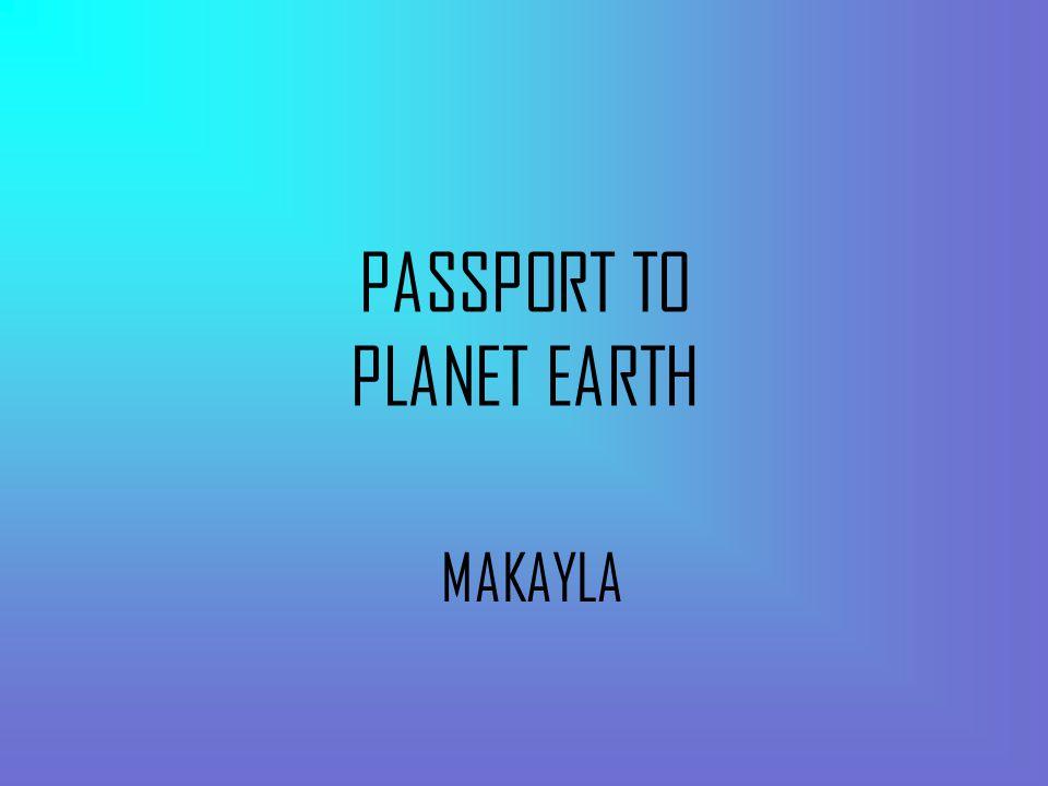 PASSPORT TO PLANET EARTH MAKAYLA