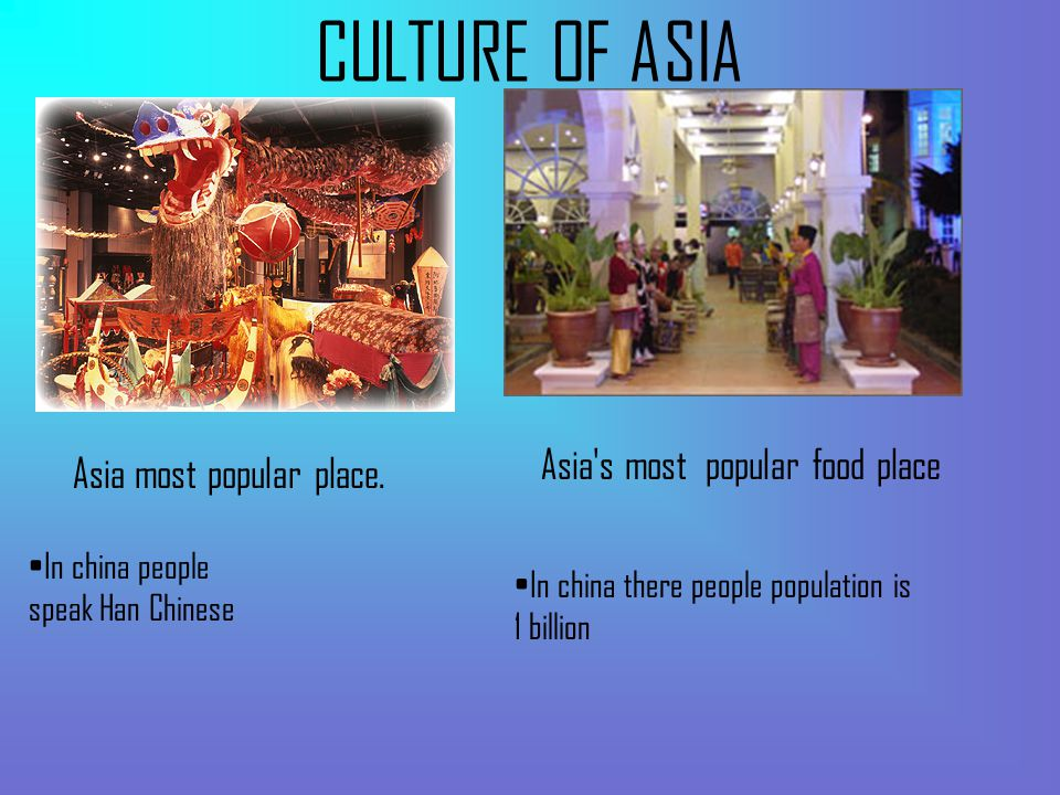 CULTURE OF ASIA Asia most popular place.