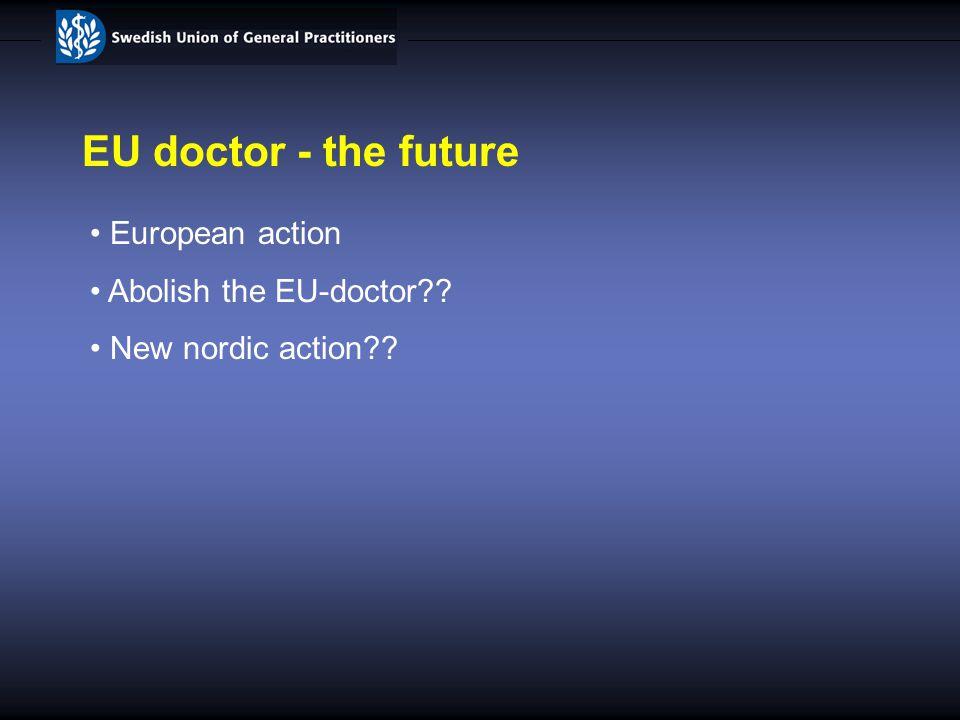 EU doctor - the future European action Abolish the EU-doctor?? New nordic action??