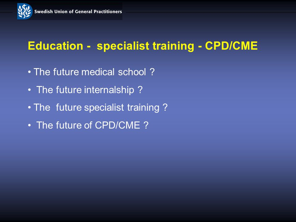 Education - specialist training - CPD/CME The future medical school .