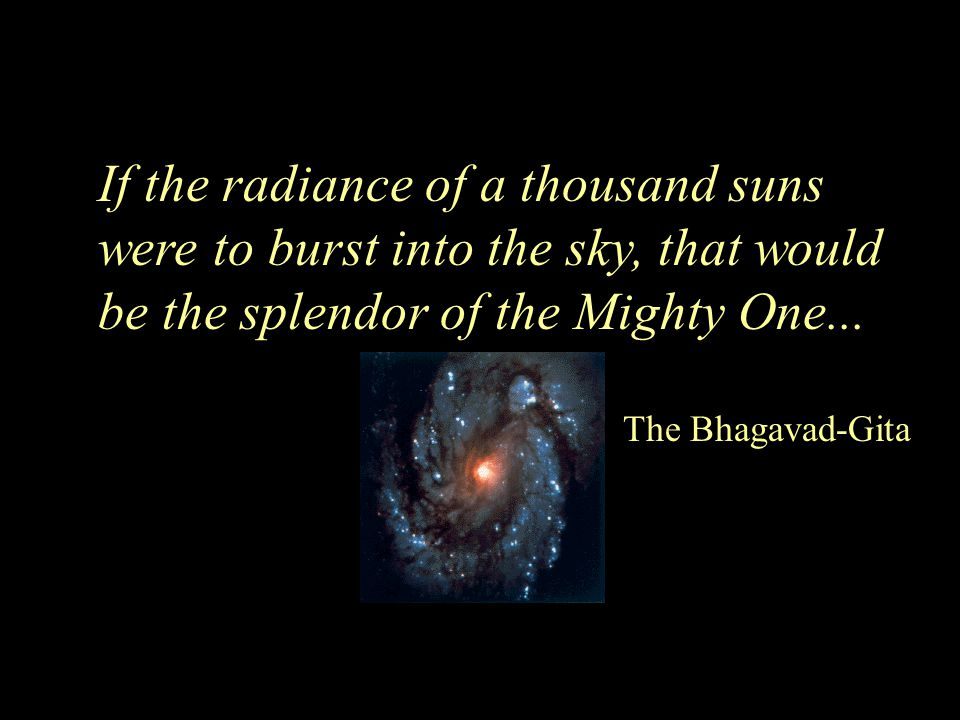 If the radiance of a thousand suns were to burst into the sky, that would be the splendor of the Mighty One...