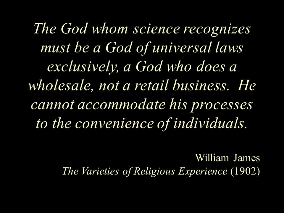 The God whom science recognizes must be a God of universal laws exclusively, a God who does a wholesale, not a retail business.