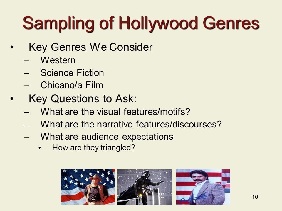 10 Sampling of Hollywood Genres Key Genres We Consider –Western –Science Fiction –Chicano/a Film Key Questions to Ask: –What are the visual features/m