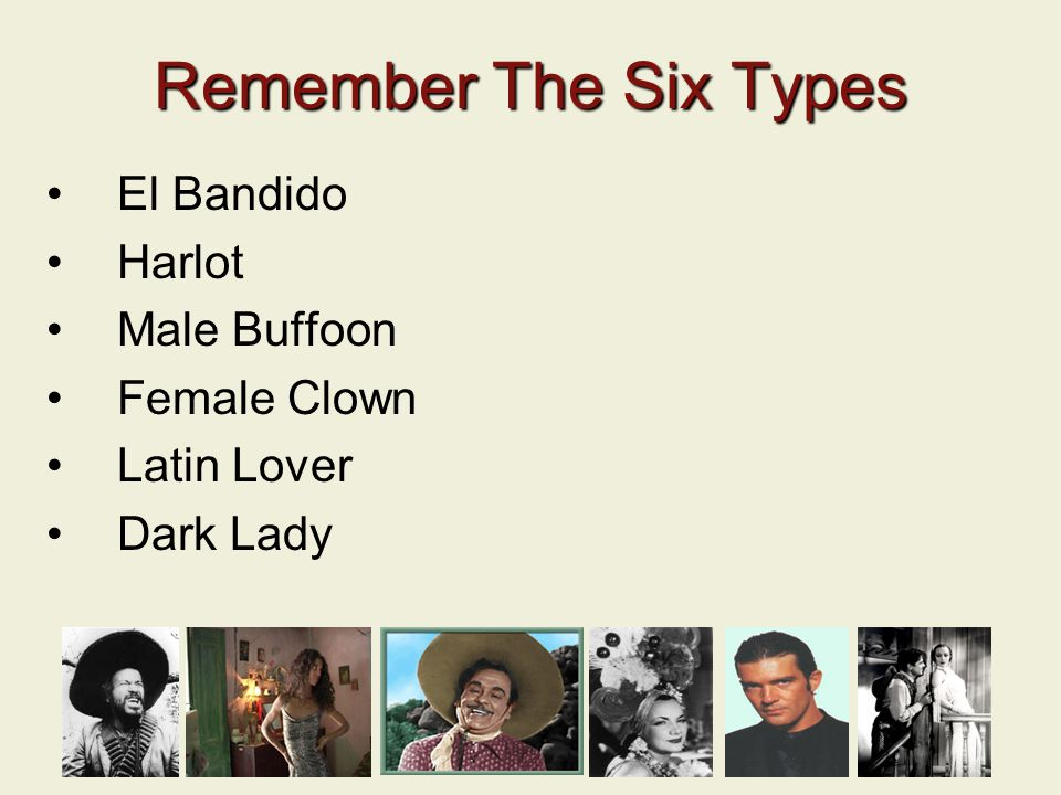5 Remember The Six Types El Bandido Harlot Male Buffoon Female Clown Latin Lover Dark Lady