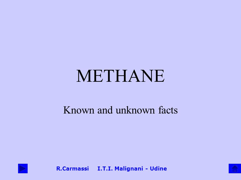R.Carmassi I.T.I. Malignani - Udine METHANE Known and unknown facts