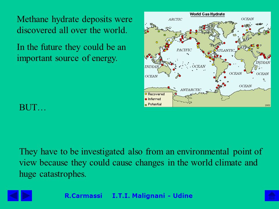 R.Carmassi I.T.I. Malignani - Udine Methane hydrate deposits were discovered all over the world. In the future they could be an important source of en