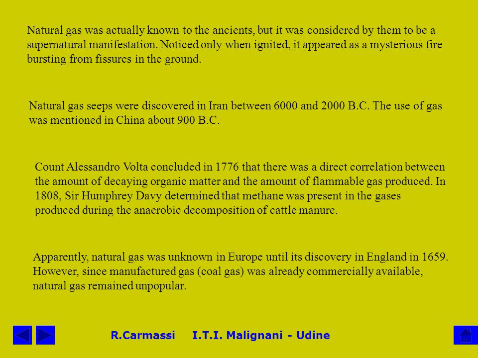 R.Carmassi I.T.I. Malignani - Udine Natural gas was actually known to the ancients, but it was considered by them to be a supernatural manifestation.