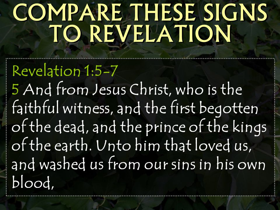 Revelation 1:5-7 5 And from Jesus Christ, who is the faithful witness, and the first begotten of the dead, and the prince of the kings of the earth. U