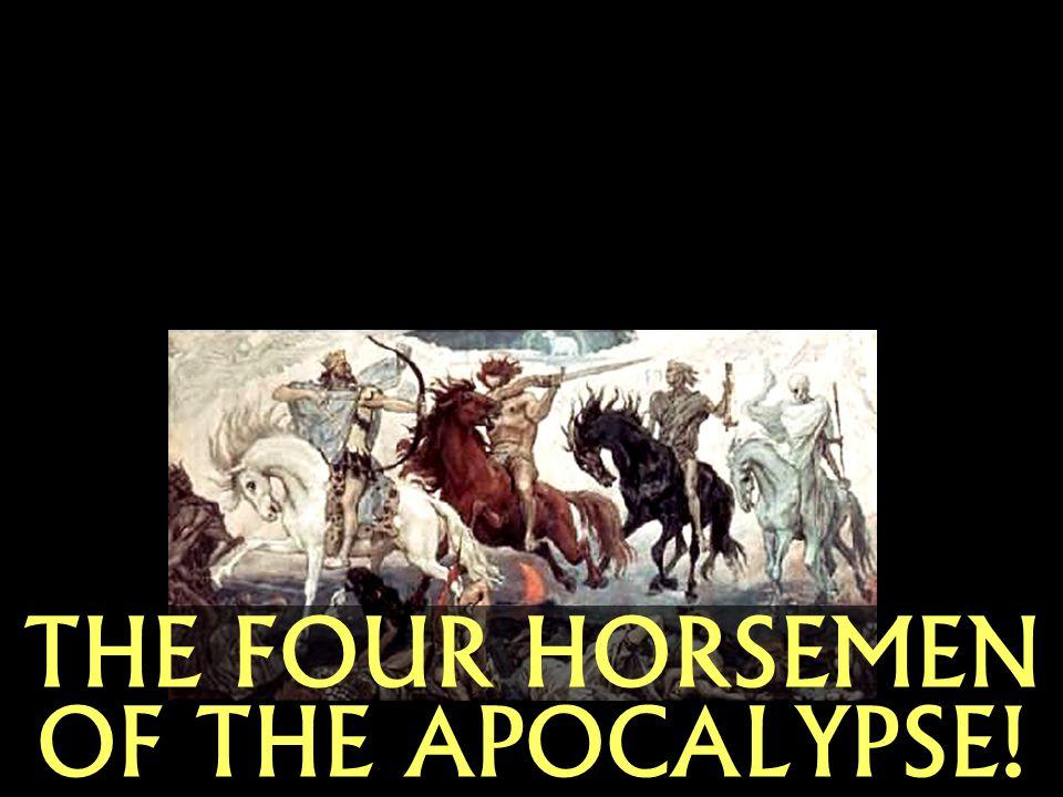 THE FOUR HORSEMEN OF THE APOCALYPSE!