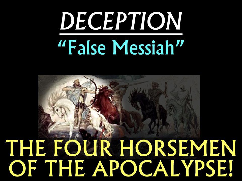 "THE FOUR HORSEMEN OF THE APOCALYPSE! DECEPTION ""False Messiah"""