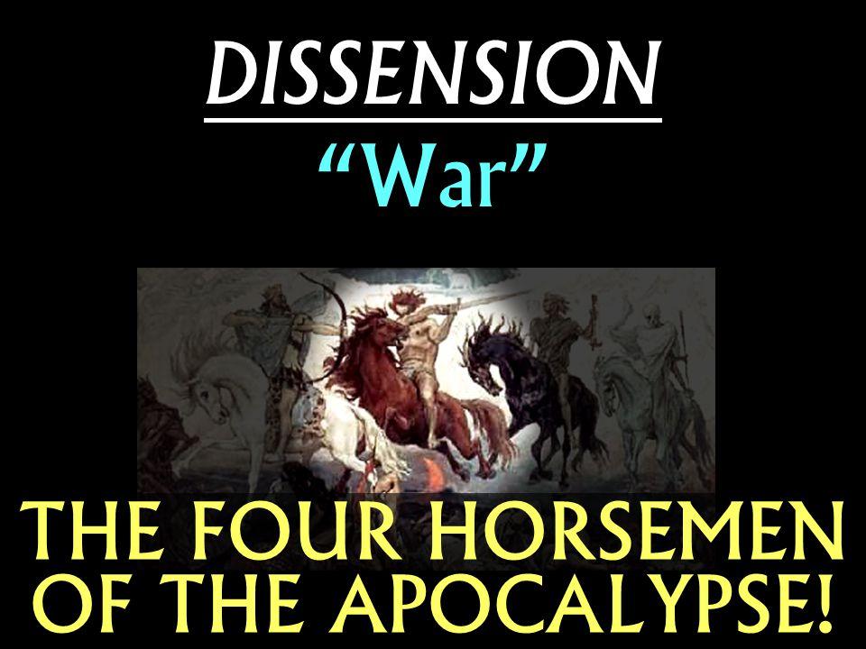 "THE FOUR HORSEMEN OF THE APOCALYPSE! DISSENSION ""War"""