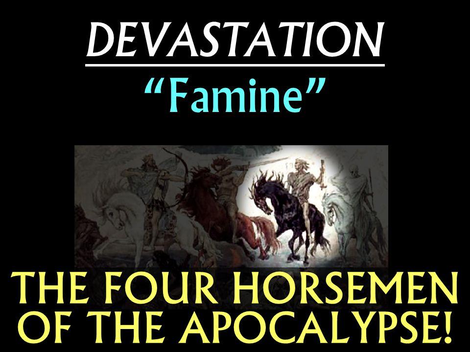 "THE FOUR HORSEMEN OF THE APOCALYPSE! DEVASTATION ""Famine"""