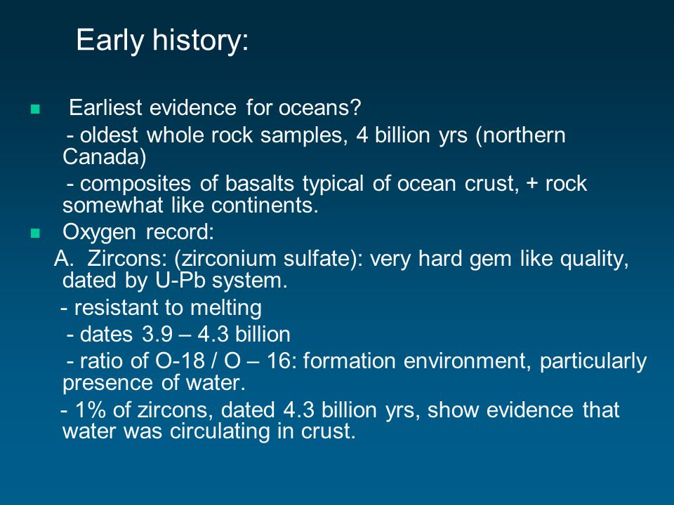 Early history: Earliest evidence for oceans.