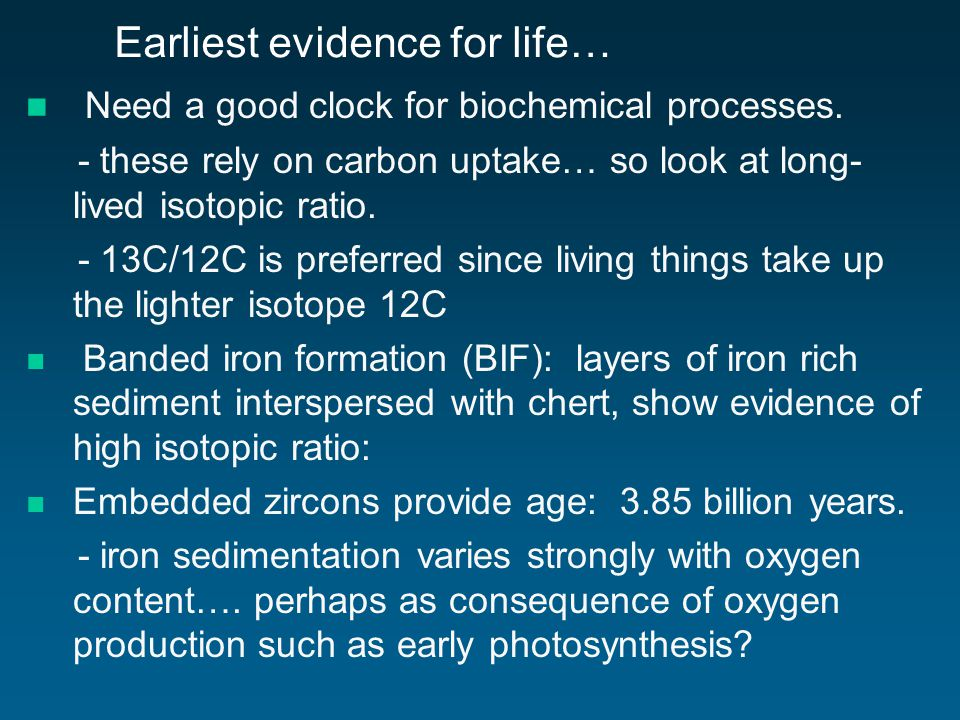 Earliest evidence for life… Need a good clock for biochemical processes.