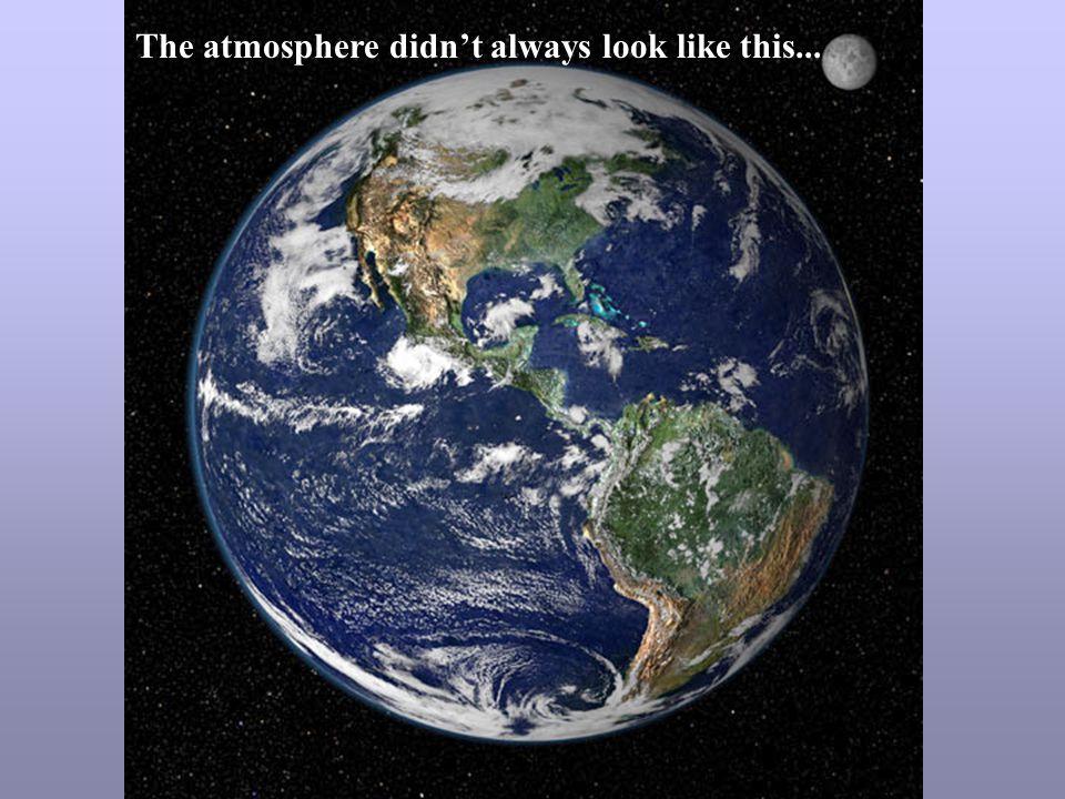 The atmosphere didn't always look like this...