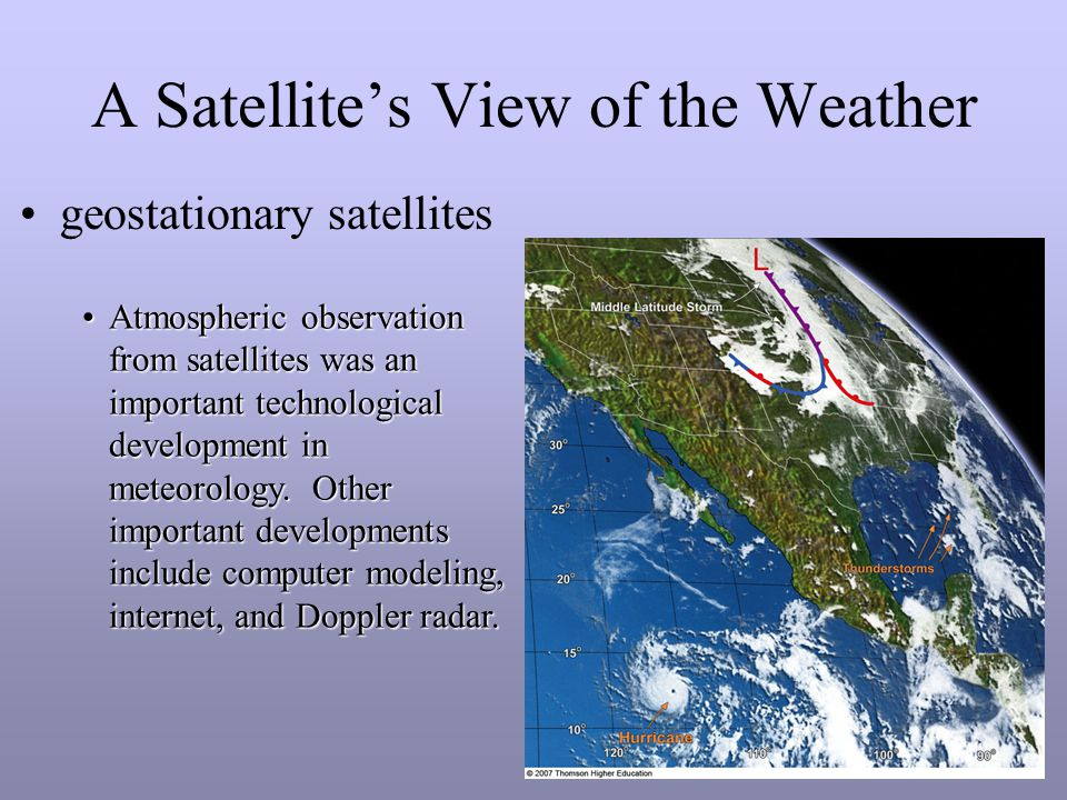 A Satellite's View of the Weather geostationary satellites Atmospheric observation from satellites was an important technological development in meteorology.