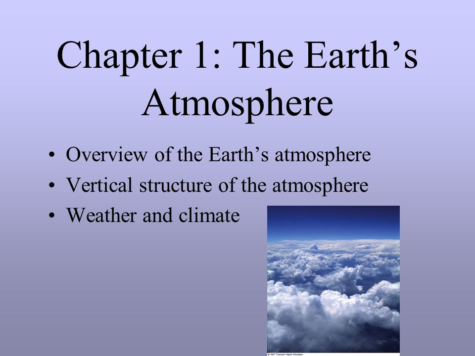 Chapter 1: The Earth's Atmosphere Overview of the Earth's atmosphere Vertical structure of the atmosphere Weather and climate