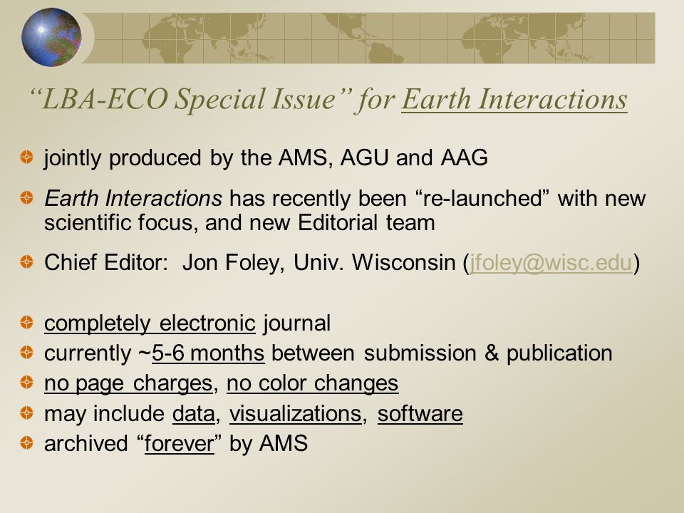 LBA-ECO Special Issue for Earth Interactions jointly produced by the AMS, AGU and AAG Earth Interactions has recently been re-launched with new scientific focus, and new Editorial team Chief Editor: Jon Foley, Univ.