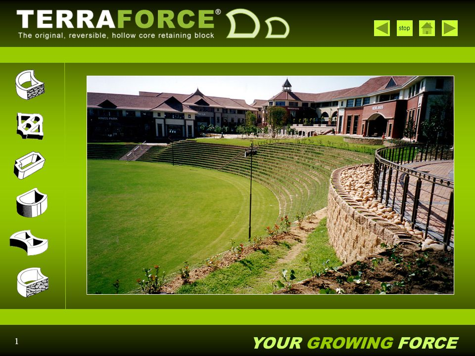 YOUR GROWING FORCE stop 2 TERRAFORCE products can provide you with environmentally friendly earth retaining and architectural landscaping using mortarless and fully interlocking concrete retaining and terracing blocks.