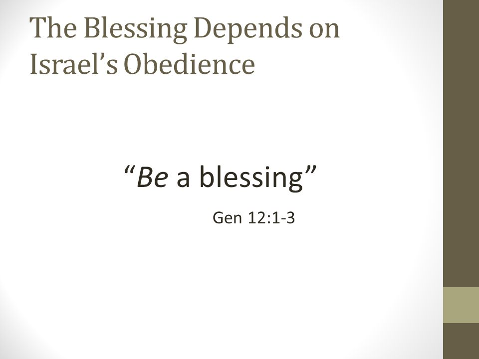The Blessing Depends on Israel's Obedience When Abram was ninety-nine years old the LORD appeared to Abram and said to him, I am God Almighty; walk before me, and be blameless, that I may make my covenant between me and you, and may multiply you greatly. Gen 17:1-2