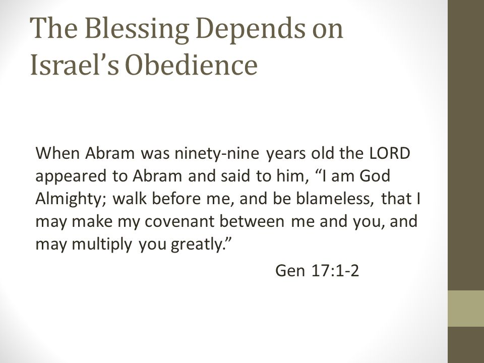 The Blessing Depends on Israel's Obedience For I have chosen [Abraham], that he may command his children and his household after him to keep the way of the LORD by doing righteousness and justice, so that the LORD may bring to Abraham what he has promised him.