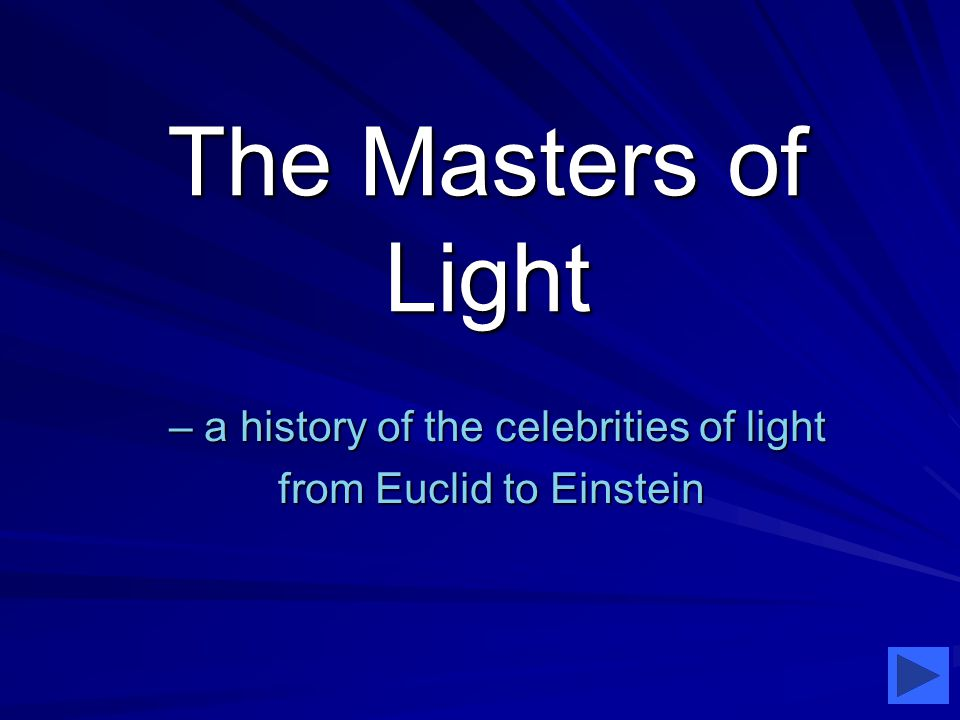 The Masters of Light – a history of the celebrities of light from Euclid to Einstein – a history of the celebrities of light from Euclid to Einstein