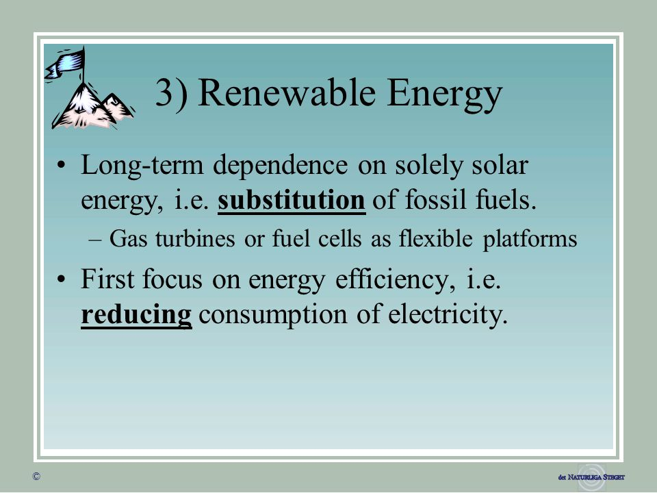 © © 3) Renewable Energy Long-term dependence on solely solar energy, i.e.